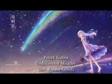 World's Most Uplifting Music: Undiscovered Miracles ft. Roxane Genot (Patryk Scelina)
