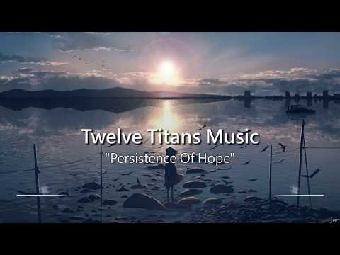 Most Powerful Music Ever: Persistence Of Hope by Twelve Titans Music
